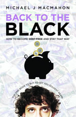 Back to the Black : How to become debt-free and stay that way - Michael J MacMahon