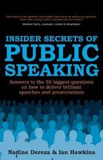Insider Secrets of Public Speaking - Answers to the 50 Biggest Questions on How to Deliver Brilliant Speeches and Presentations - Nadine Dereza
