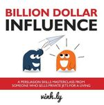 Billion Dollar Influence - A Persuasion Skills Masterclass from Someone Who Sells Private Jets for a Living - Vinh Ly