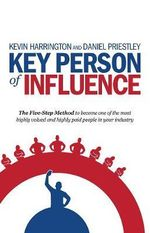 Key Person of Influence : The Five-Step Method to Become One of the Most Highly Valued and Highly Paid People in Your Industry - Lecturer in Fetal Medicine at the School of Medicine Kevin Harrington