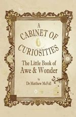 The Little Book of Awe and Wonder : A Cabinet of Curiosities - Matthew McFall