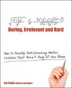 Boring, Irrelevant and Hard : How to Develop Outstanding Maths Lessons That Aren't Any of the Above - Ian Taylor