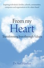 From My Heart : Transforming lives through values - Neil Hawkes