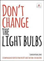 Don't Change the Light Bulbs : A Compendium of Expertise from the UK's Most Switched-on Educators