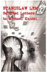 Stanislaw Lem : Selected Letters to Michael Kandel - Stanislaw Lem