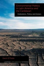 Environmental Politics in Latin America and the Caribbean: Volume 2 : Institutions, Policy and Actors - Gavin O'Toole
