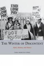 The Winter of Discontent : Myth, Memory, and History - Tara Martin-Lopez