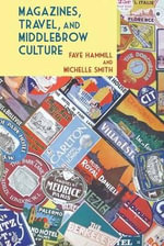 Magazines, Travel, and Middlebrow Culture : Canadian Periodicals in English and French, 1925-1960 - Faye Hammill