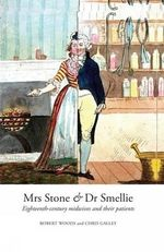 Mrs Stone & Dr Smellie : Eighteenth-Century Midwives and Their Patients - Robert Woods