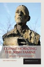 Commemorating the Irish Famine : Memory and the Monument - Emily Mark Fitzgerald