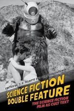Science Fiction Double Feature : The Science Fiction Film as Cult Text