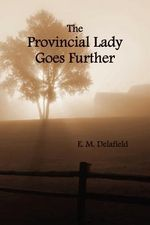 The Provincial Lady Goes Further, (fully Illustrated) - E. M. Delafield