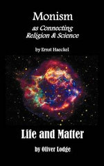 Monism as Connecting Religion and Science, and Life and Matter (a Criticism of Professor Haeckel's