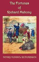 The Fortunes of Richard Mahony - Henry Handel Richardson