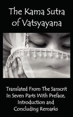 The Kama Sutra of Vatsyayana - Translated From The Sanscrit In Seven Parts With Preface, Introduction and Concluding Remarks - Vatsyayana