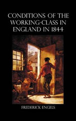 The Condition of the Working-Class in England in 1844 - Frederick Engels