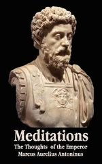 Meditations - The Thoughts of the Emperor Marcus Aurelius Antoninus - with Biographical Sketch, Philosophy of, Illustrations, Index and Index of Terms - Marcus Aurelius Antoninus