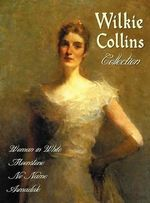 Wilkie Collins Collection (complete and Unabridged) : The Woman in White, The Moonstone, No Name, Armadale - Wilkie Collins