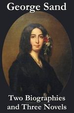 George Sand - Two Biographies and Three Novels - The Devil's Pool, Mauprat and Indiana - Title George Sand