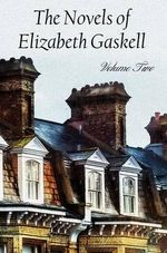 The Novels of Elizabeth Gaskell, Volume Two, Including Sylvia's Lovers and Wives and Daughters - Elizabeth Cleghorn Gaskell
