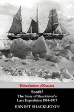 South! the Story of Shackleton's Last Expedition 1914-1917 - Sir Ernest Shackleton
