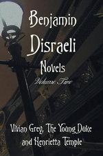Benjamin Disraeli Novels, Volume Two, Including Vivian Grey, the Young Duke and Henrietta Temple - Benjamin Disraeli