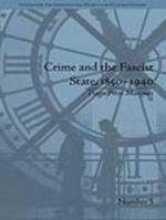 Crime and the Fascist State, 1850-1940 - Tiago Pires Marques