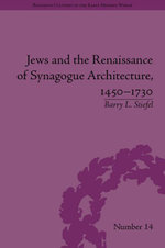 Jews and the Renaissance of Synagogue Architecture, 1450-1750 - Barry Stiefel