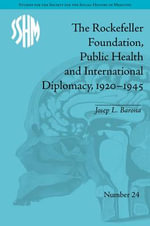 The Rockefeller Foundation, Public Health and International Diplomacy, 1920-1945 : Studies for the Society for the Social History of Medicine - Josep L Barona