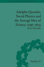 Adolphe Quetelet, Social Physics and the Average Men of Science, 1796-1874 - Kevin Donnelly