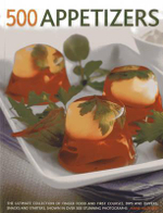 500 Appetizers : The Ultimate Collection of Finger Food and First Courses, Dips and Dippers, Snacks and Starters, Shown in Over 500 Stunning Photographs