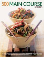 500 Main Course Recipes : Best-ever Dishes for Family Meals, Quick Suppers, Dinner Parties and Special Events, All Shown in More Than 500 Tempting Photographs - Jenni Fleetwood
