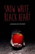 Snow White, Black Heart : Teen Reads - Jacqueline Rayner