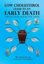 Low Cholesterol Leads to an Early Death : Evidence from 101 Scientific Papers - David Evans