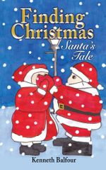Finding Christmas - Santa's Tale - Kenneth Balfour