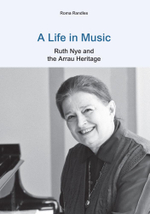 A Life in Music : Ruth Nye and the Arrau Heritage - Roma Randles