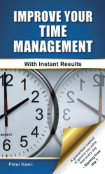 Improve Your Time Management Skills - With Instant Results - Peter Keen