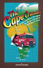 The Cape Crusaders : Driving a Dennis fire engine from the tip of Europe to the bottom of Africa - Julian Walker