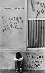 You're Never Alone - Joseph Franklin