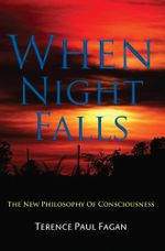 When Night Falls : The New Philosophy of Consciousness - Terence Paul Fagan