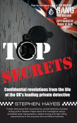 Top Secrets - Confidential Revelations from the Life of the UK's Leading Private Detective - Stephen Hayes