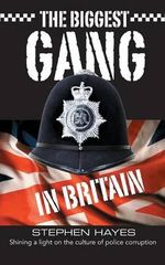 The Biggest Gang in Britain - Shining a Light on the Culture of Police Corruption - Stephen Hayes
