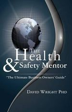 The Health & Safety Mentor - the Ultimate Business Owners' Guide - David Wright