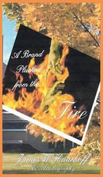 A Brand Plucked from the Fire - an Autobiography - James W. Haarhoff