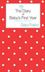 The True Diary of Baby's First Year - a Mothering Companion - Charlie Plunkett