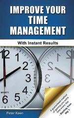 Improve Your Time Management - With Instant Results - Peter Keen