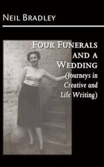 Four Funerals and a Wedding (Journeys in Creative and Life Writing) - Neil Bradley