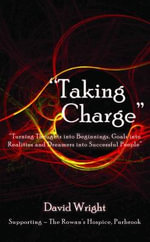 'Taking Charge' - Turning Thoughts into Beginnings, Goals into Realities and Dreamers into Successful People - David Wright