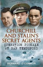 Churchill and Stalin's Secret Agents : Operation Pickaxe at RAF Tempsford - Bernard O'Connor