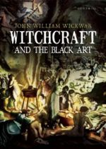 Witchcraft and the Black Art - John William Wickwar
